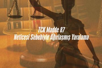 TCK Madde 87- Neticesi sebebiyle ağırlaşmış yaralama, Antalya Avukat