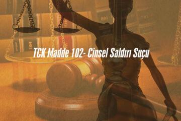 TCK Madde 102- Cinsel saldırı suçu ve cezası