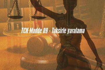 TCK Madde 89 - Taksirle yaralama